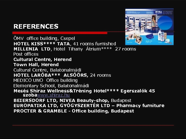 REFERENCES ÖMV office building, Csepel HOTEL KISS**** TATA, 41 rooms furnished MILLENIA LTD, Hotel