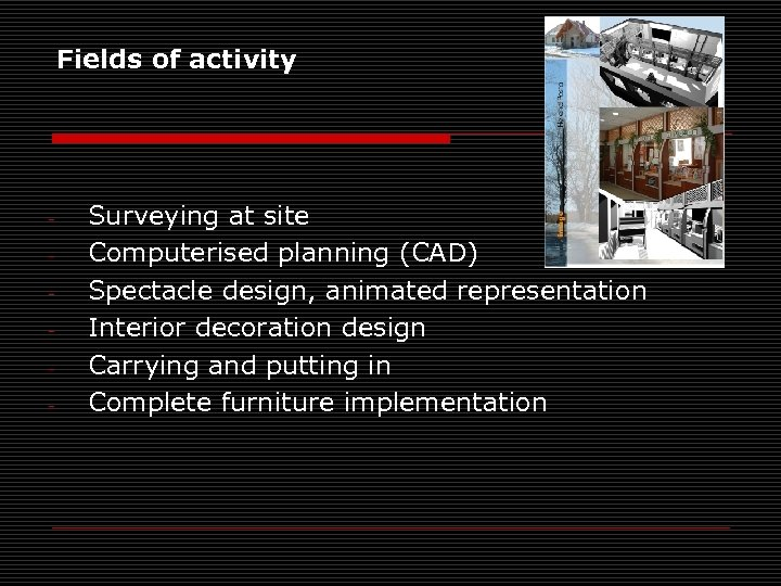Fields of activity - Surveying at site Computerised planning (CAD) Spectacle design, animated representation