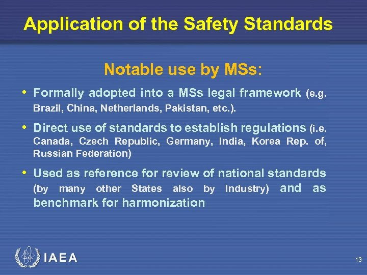 Application of the Safety Standards Notable use by MSs: • Formally adopted into a