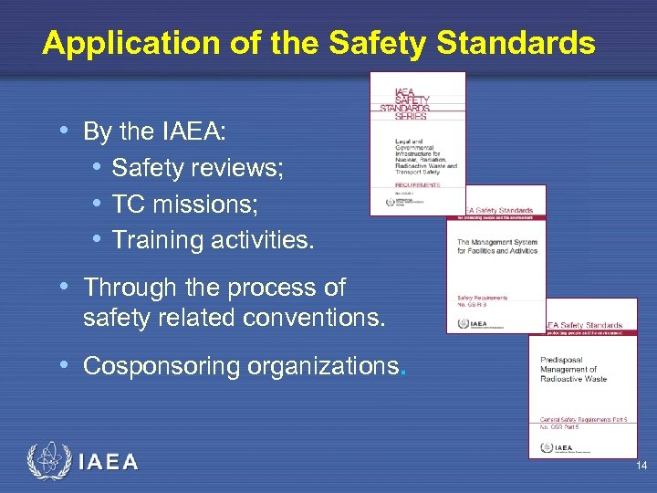 Application of the Safety Standards • By the IAEA: • Safety reviews; • TC