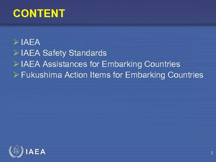 CONTENT Ø IAEA Safety Standards Ø IAEA Assistances for Embarking Countries Ø Fukushima Action