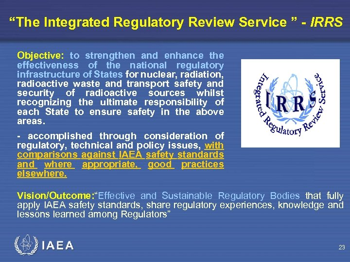 """The Integrated Regulatory Review Service "" - IRRS Objective: to strengthen and enhance the"