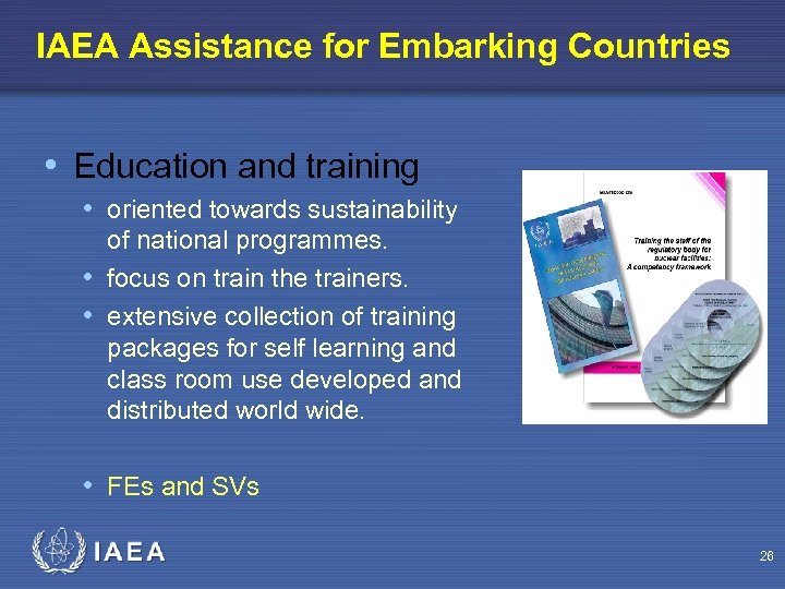 IAEA Assistance for Embarking Countries • Education and training • oriented towards sustainability of