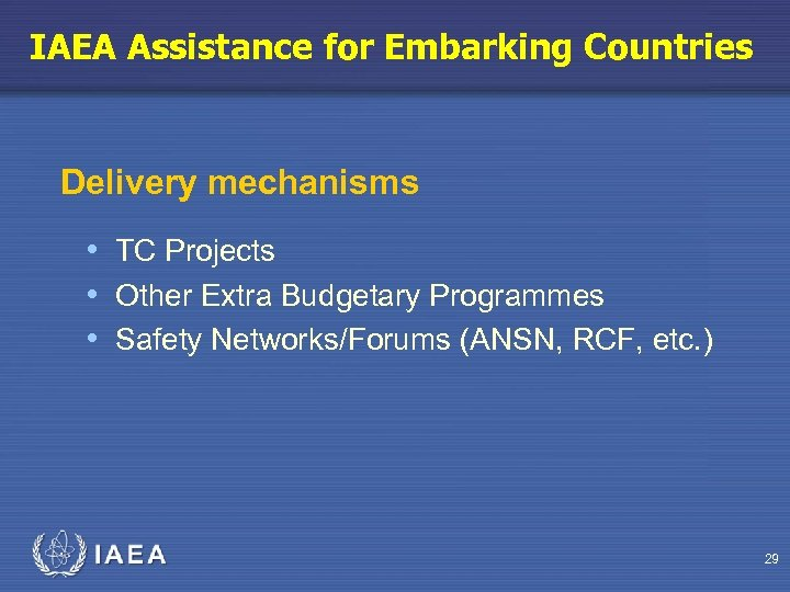 IAEA Assistance for Embarking Countries Delivery mechanisms • TC Projects • Other Extra Budgetary