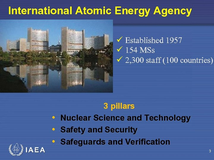 International Atomic Energy Agency ü Established 1957 ü 154 MSs ü 2, 300 staff