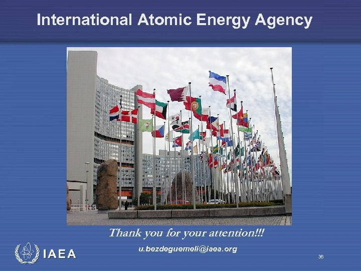 International Atomic Energy Agency Thank you for your attention!!! u. bezdeguemeli@iaea. org 36