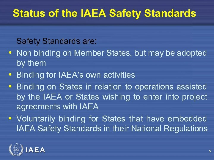Status of the IAEA Safety Standards • • Safety Standards are: Non binding on