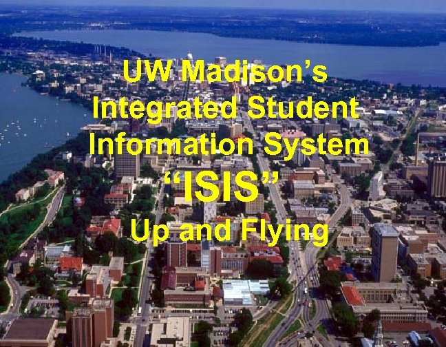 """UW Madison's Integrated Student Information System """"ISIS"""" Up and Flying"""