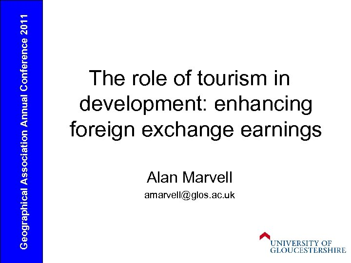 Geographical Association Annual Conference 2011 The role of tourism in development: enhancing foreign exchange