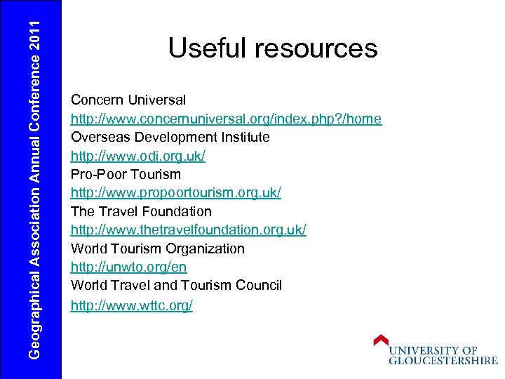 Geographical Association Annual Conference 2011 Useful resources Concern Universal http: //www. concernuniversal. org/index. php?