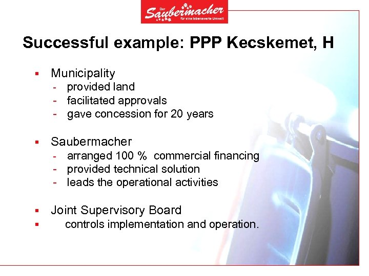 Successful example: PPP Kecskemet, H § Municipality provided land - facilitated approvals - gave