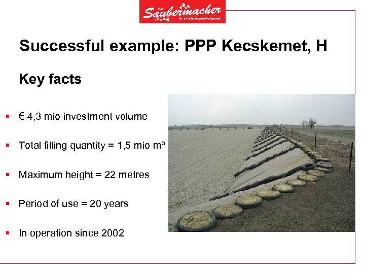 Successful example: PPP Kecskemet, H Key facts § € 4, 3 mio investment volume
