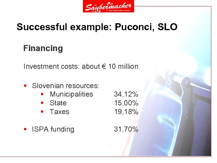 Successful example: Puconci, SLO Financing Investment costs: about € 10 million § Slovenian resources: