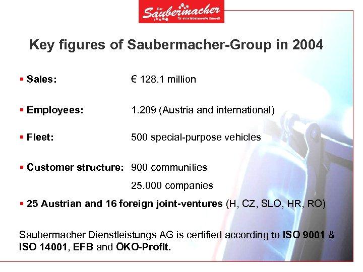 Key figures of Saubermacher-Group in 2004 § Sales: € 128. 1 million § Employees: