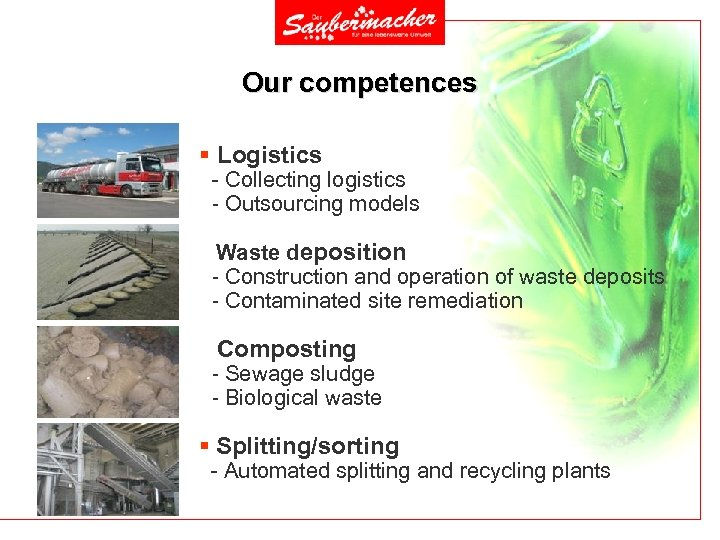 Our competences § Logistics - Collecting logistics - Outsourcing models § Waste deposition -