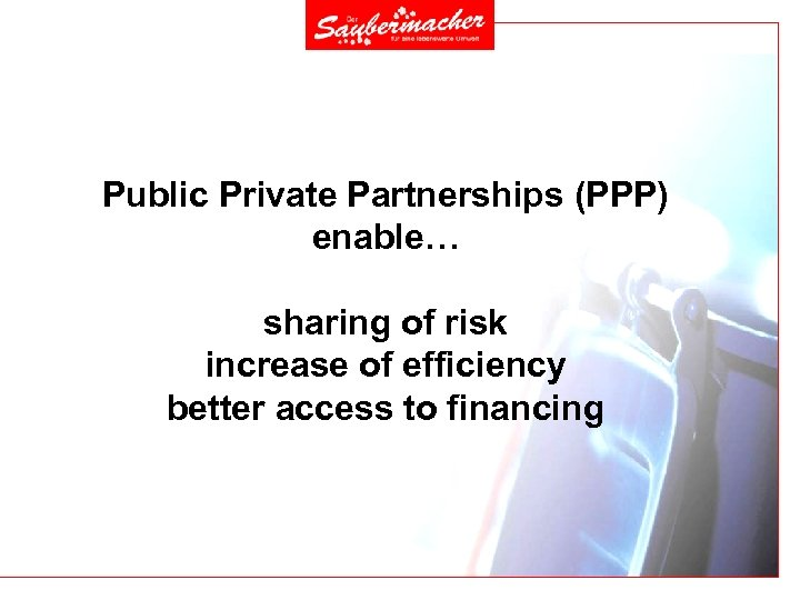 Public Private Partnerships (PPP) enable… sharing of risk increase of efficiency better access to
