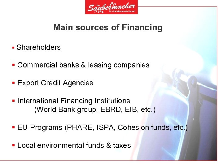 Main sources of Financing § Shareholders § Commercial banks & leasing companies § Export