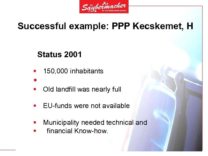 Successful example: PPP Kecskemet, H Status 2001 § 150, 000 inhabitants § § Old