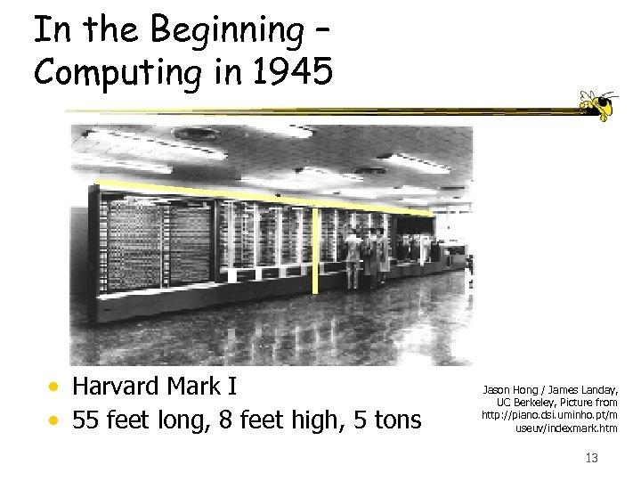 In the Beginning – Computing in 1945 • Harvard Mark I • 55 feet