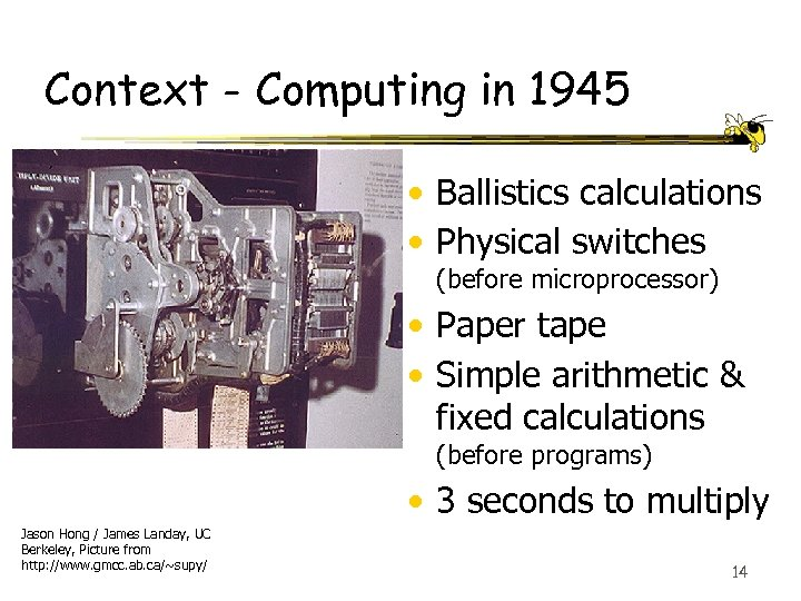 Context - Computing in 1945 • Ballistics calculations • Physical switches (before microprocessor) •