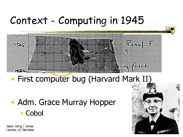 Context - Computing in 1945 • First computer bug (Harvard Mark II) • Adm.