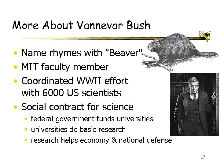 More About Vannevar Bush • Name rhymes with