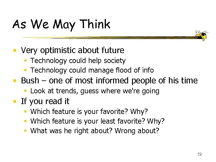 As We May Think • Very optimistic about future § Technology could help society