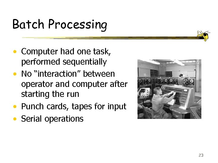 "Batch Processing • Computer had one task, performed sequentially • No ""interaction"" between operator"