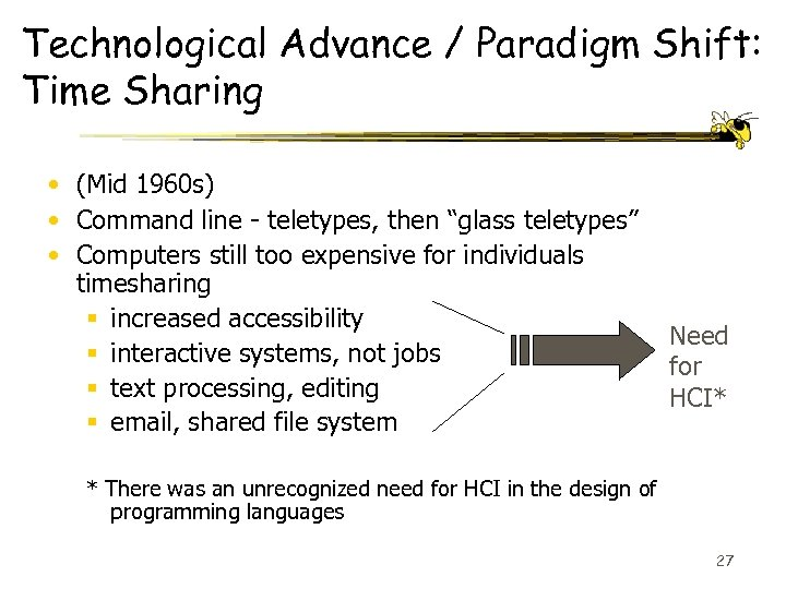 Technological Advance / Paradigm Shift: Time Sharing • (Mid 1960 s) • Command line