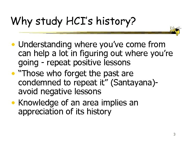 Why study HCI's history? • Understanding where you've come from can help a lot