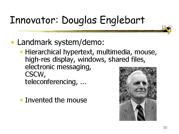Innovator: Douglas Englebart • Landmark system/demo: § Hierarchical hypertext, multimedia, mouse, high-res display, windows,