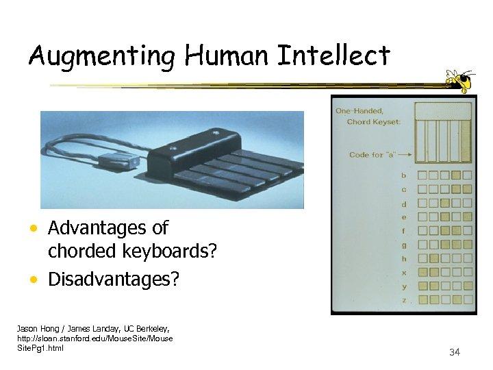Augmenting Human Intellect • Advantages of chorded keyboards? • Disadvantages? Jason Hong / James