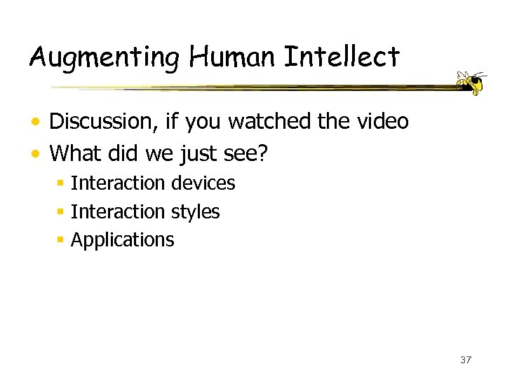 Augmenting Human Intellect • Discussion, if you watched the video • What did we