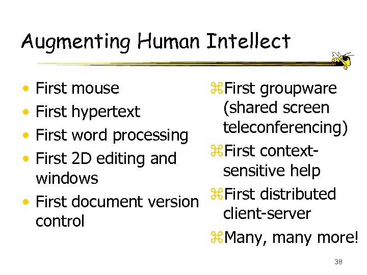 Augmenting Human Intellect • • First mouse First groupware (shared screen First hypertext teleconferencing)