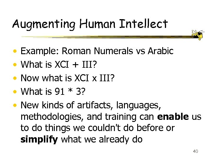 Augmenting Human Intellect • • • Example: Roman Numerals vs Arabic What is XCI