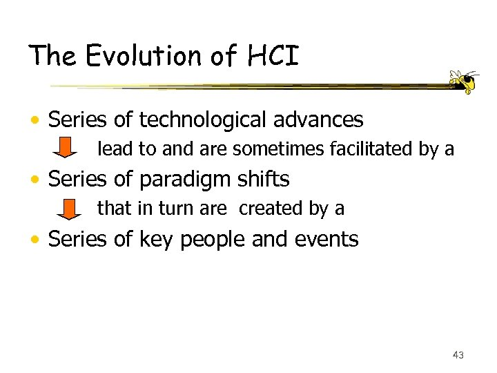 The Evolution of HCI • Series of technological advances lead to and are sometimes