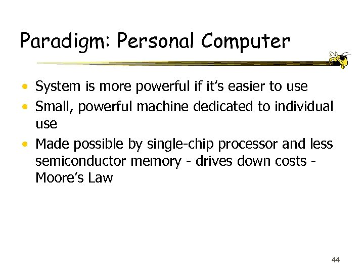 Paradigm: Personal Computer • System is more powerful if it's easier to use •