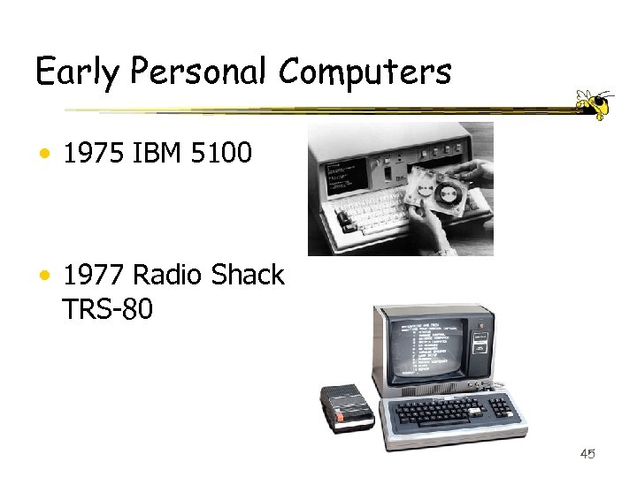 Early Personal Computers • 1975 IBM 5100 • 1977 Radio Shack TRS-80 45