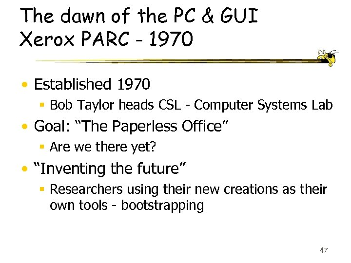 The dawn of the PC & GUI Xerox PARC - 1970 • Established 1970