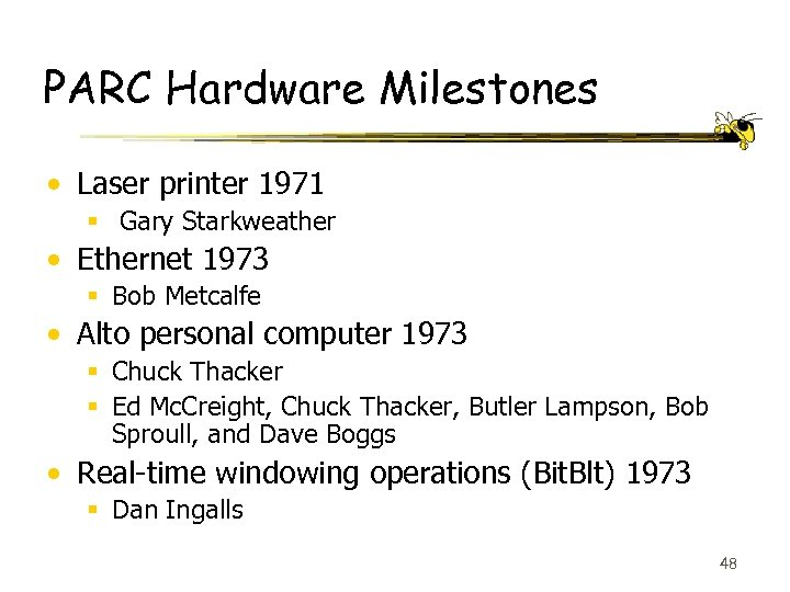 PARC Hardware Milestones • Laser printer 1971 § Gary Starkweather • Ethernet 1973 §