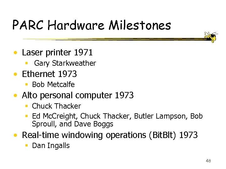 PARC Hardware Milestones • Laser printer 1971 § Gary Starkweather • Ethernet 1973 §