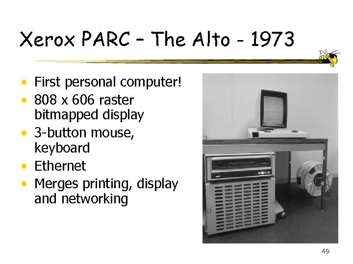 Xerox PARC – The Alto - 1973 • First personal computer! • 808 x