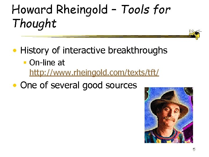 Howard Rheingold – Tools for Thought • History of interactive breakthroughs § On-line at