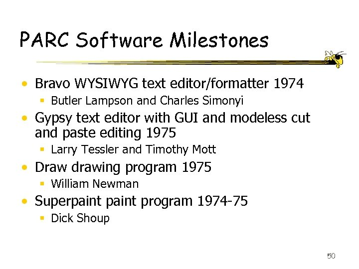 PARC Software Milestones • Bravo WYSIWYG text editor/formatter 1974 § Butler Lampson and Charles