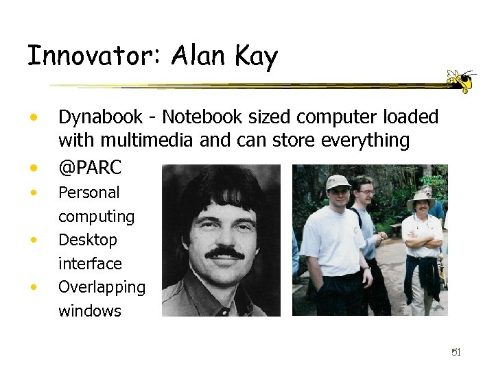 Innovator: Alan Kay • • • Dynabook - Notebook sized computer loaded with multimedia