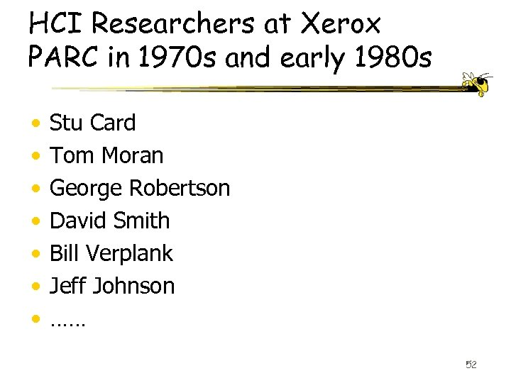 HCI Researchers at Xerox PARC in 1970 s and early 1980 s • •