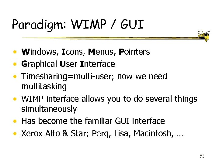 Paradigm: WIMP / GUI • Windows, Icons, Menus, Pointers • Graphical User Interface •