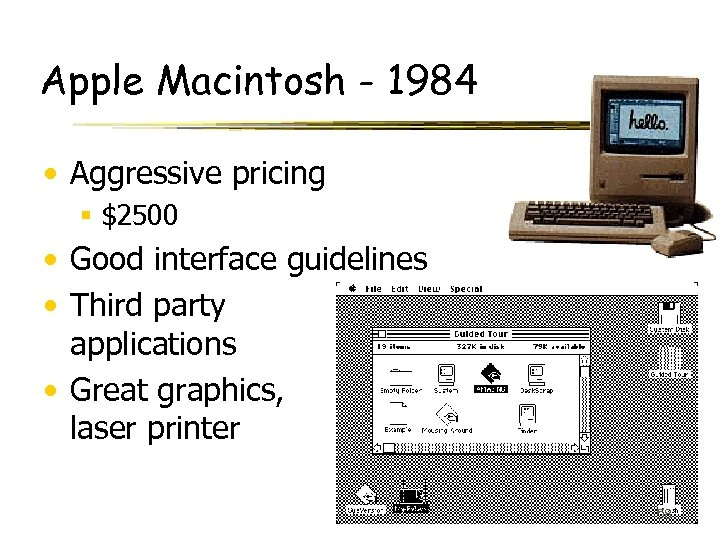 Apple Macintosh - 1984 • Aggressive pricing § $2500 • Good interface guidelines •