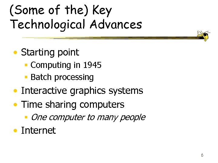 (Some of the) Key Technological Advances • Starting point § Computing in 1945 §
