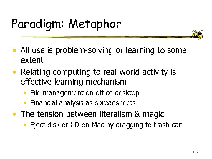 Paradigm: Metaphor • All use is problem-solving or learning to some extent • Relating